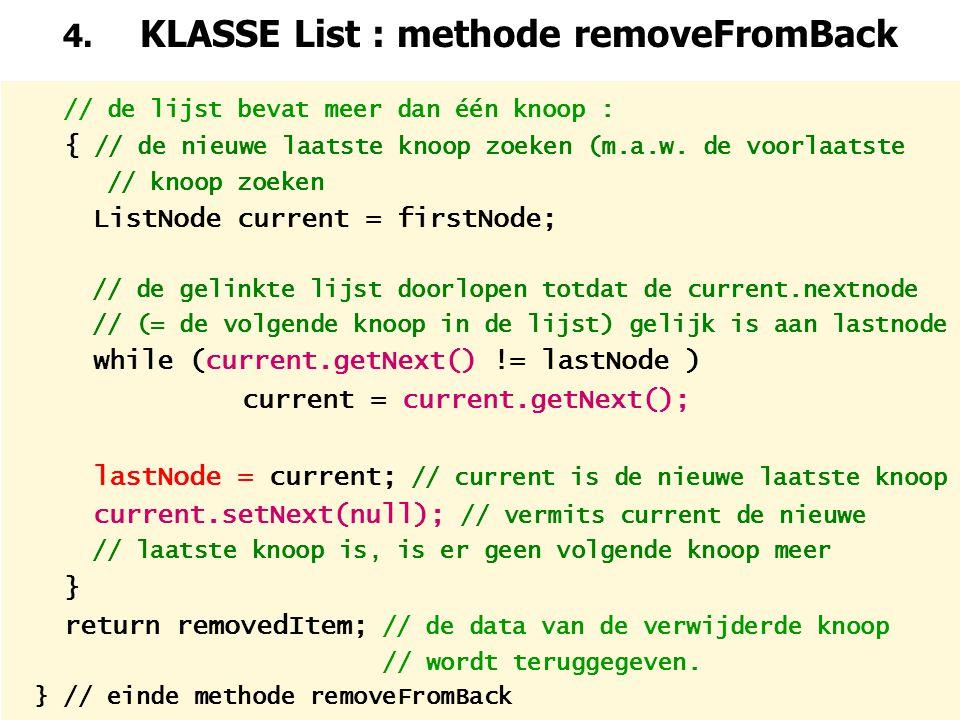 29 4. KLASSE List : methode removeFromBack // de lijst bevat meer dan één knoop : { // de nieuwe laatste knoop zoeken (m.a.w. de voorlaatste // knoop