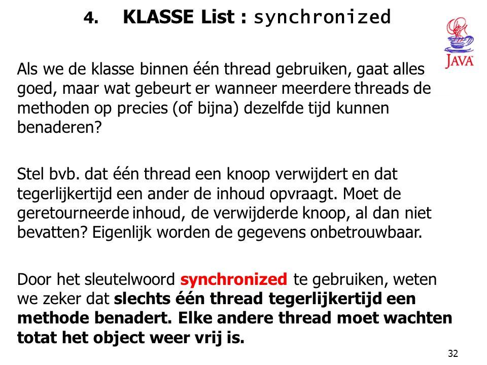 32 4. KLASSE List : synchronized Als we de klasse binnen één thread gebruiken, gaat alles goed, maar wat gebeurt er wanneer meerdere threads de method
