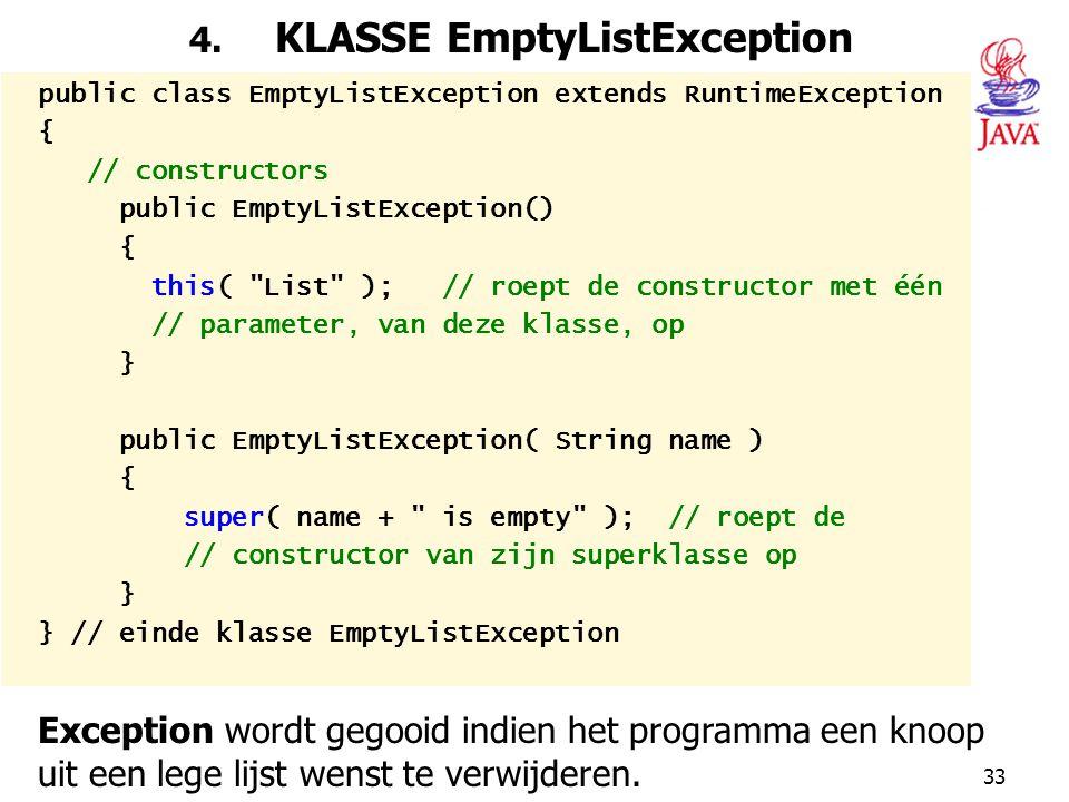 33 4. KLASSE EmptyListException public class EmptyListException extends RuntimeException { // constructors public EmptyListException() { this(