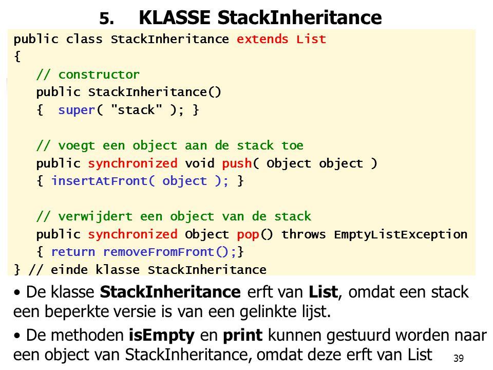 39 5. KLASSE StackInheritance public class StackInheritance extends List { // constructor public StackInheritance() { super(
