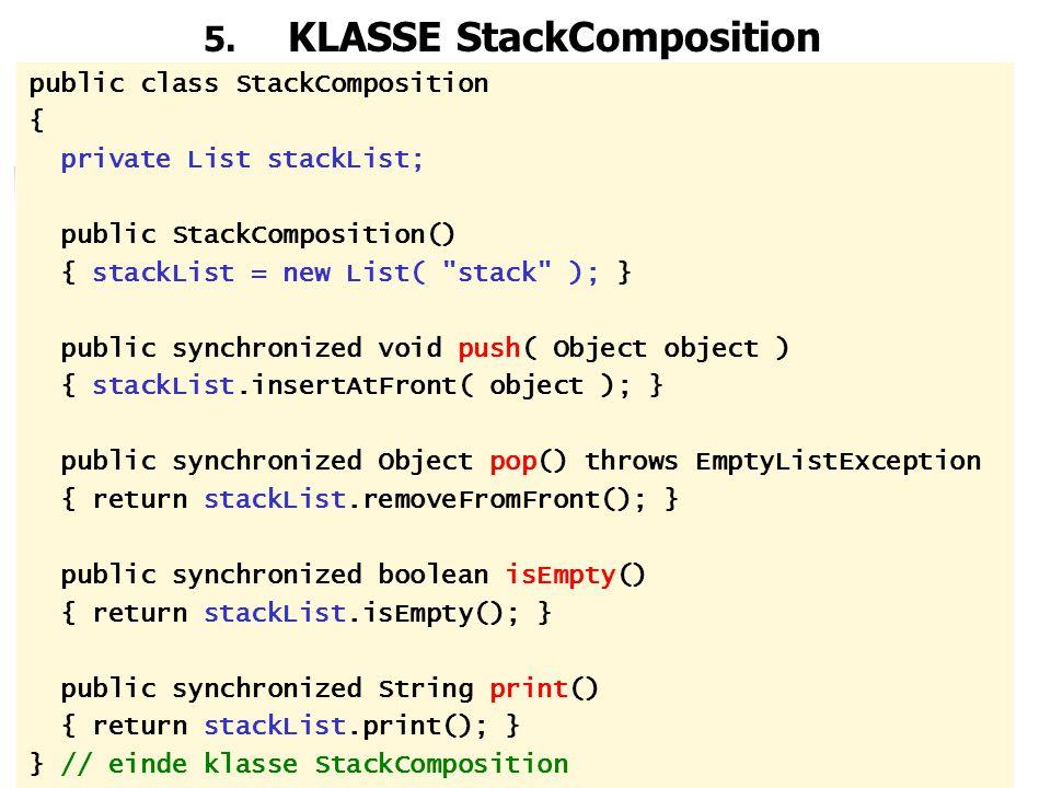 43 5. KLASSE StackComposition public class StackComposition { private List stackList; public StackComposition() { stackList = new List(