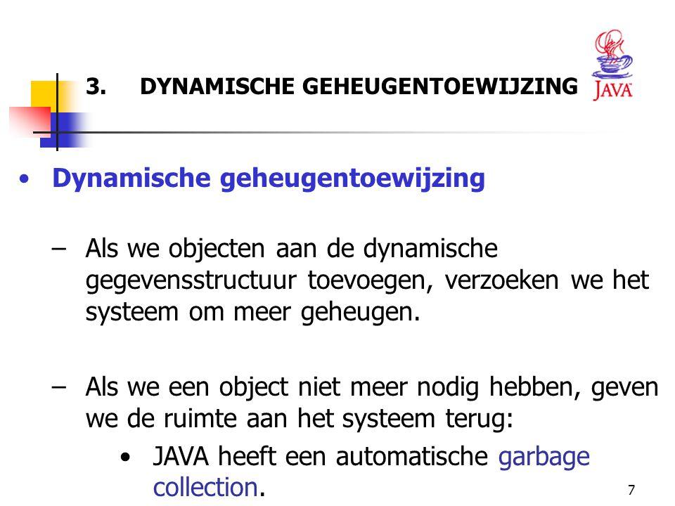 7 3. DYNAMISCHE GEHEUGENTOEWIJZING Dynamische geheugentoewijzing –Als we objecten aan de dynamische gegevensstructuur toevoegen, verzoeken we het syst