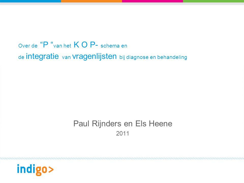 """Over de """"P """" van het K O P- schema en de integratie van vragenlijsten bij diagnose en behandeling Paul Rijnders en Els Heene 2011"""