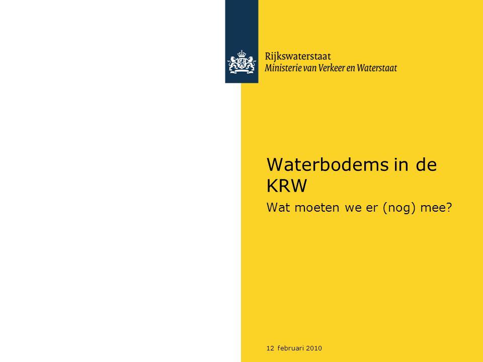 12 februari 2010 Waterbodems in de KRW Wat moeten we er (nog) mee?