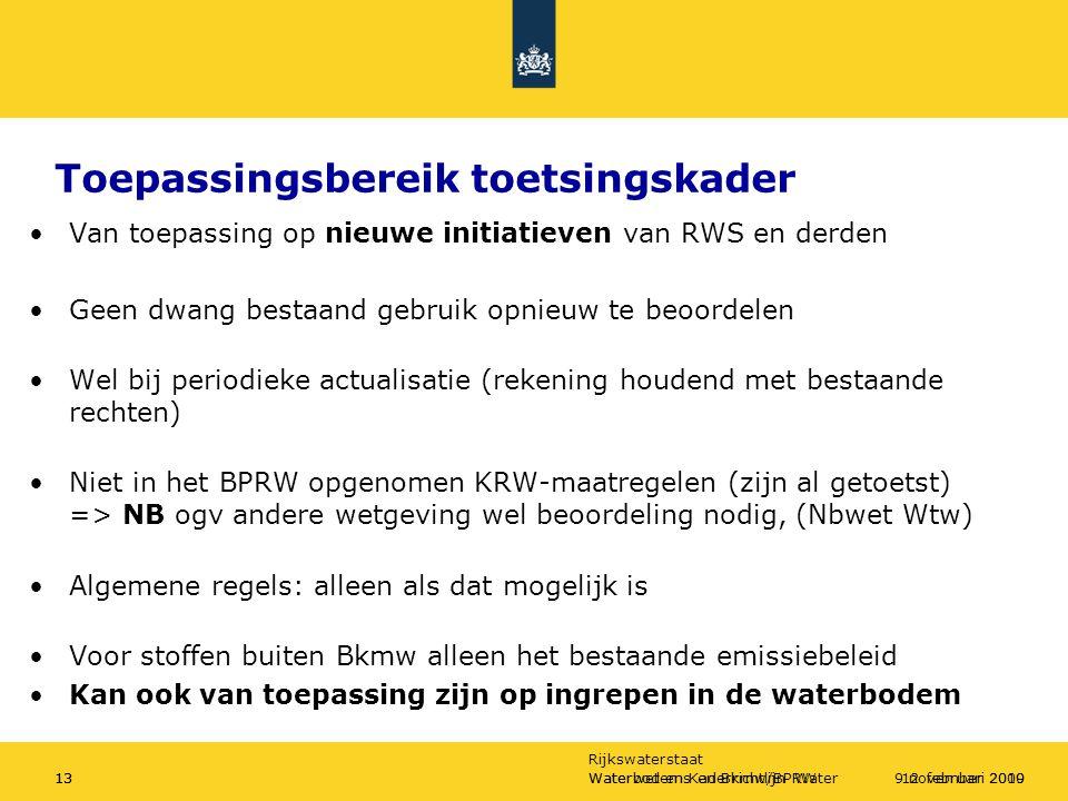 Rijkswaterstaat Waterbodems en Bkmw/BPRW1312 februari 2010Waterwet en Kaderrichtlijn Water139 november 2009 Toepassingsbereik toetsingskader Van toepassing op nieuwe initiatieven van RWS en derden Geen dwang bestaand gebruik opnieuw te beoordelen Wel bij periodieke actualisatie (rekening houdend met bestaande rechten) Niet in het BPRW opgenomen KRW-maatregelen (zijn al getoetst) => NB ogv andere wetgeving wel beoordeling nodig, (Nbwet Wtw) Algemene regels: alleen als dat mogelijk is Voor stoffen buiten Bkmw alleen het bestaande emissiebeleid Kan ook van toepassing zijn op ingrepen in de waterbodem