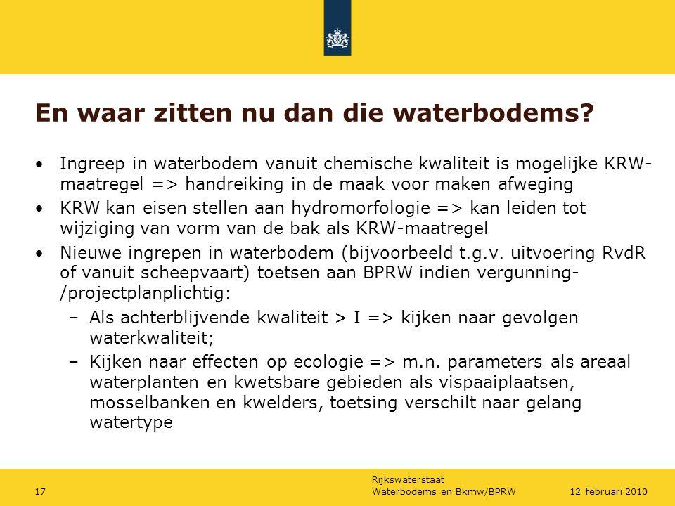 Rijkswaterstaat Waterbodems en Bkmw/BPRW1712 februari 2010 En waar zitten nu dan die waterbodems? Ingreep in waterbodem vanuit chemische kwaliteit is