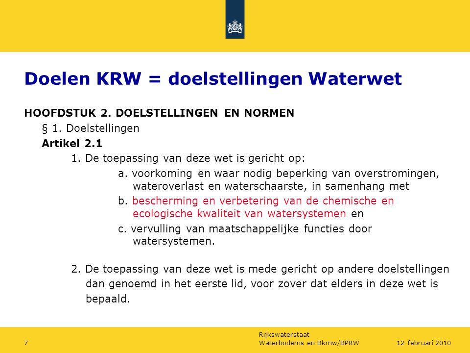 Rijkswaterstaat Waterbodems en Bkmw/BPRW712 februari 2010 Doelen KRW = doelstellingen Waterwet HOOFDSTUK 2. DOELSTELLINGEN EN NORMEN § 1. Doelstelling