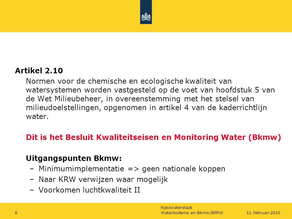 Rijkswaterstaat Waterbodems en Bkmw/BPRW812 februari 2010 Artikel 2.10 Normen voor de chemische en ecologische kwaliteit van watersystemen worden vastgesteld op de voet van hoofdstuk 5 van de Wet Milieubeheer, in overeenstemming met het stelsel van milieudoelstellingen, opgenomen in artikel 4 van de kaderrichtlijn water.