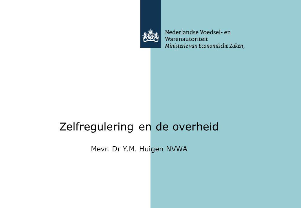 Zelfregulering en de overheid Mevr. Dr Y.M. Huigen NVWA