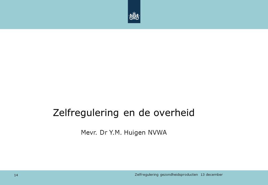 14 Zelfregulering gezondheidsproducten 13 december Zelfregulering en de overheid Mevr. Dr Y.M. Huigen NVWA