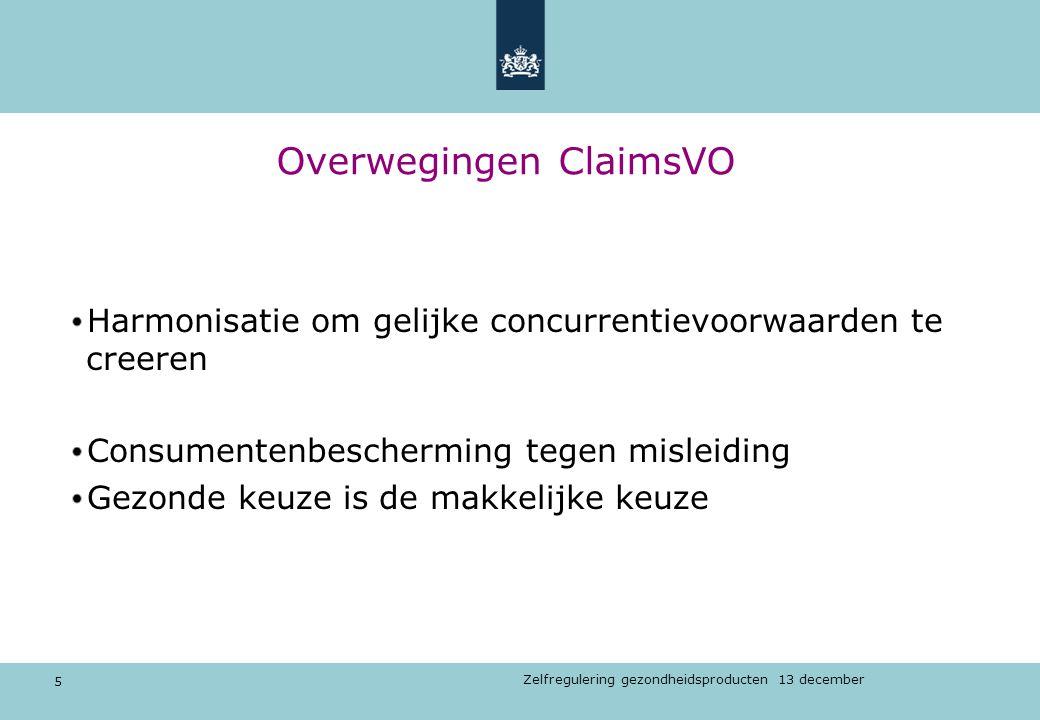 5 Zelfregulering gezondheidsproducten 13 december Overwegingen ClaimsVO Harmonisatie om gelijke concurrentievoorwaarden te creeren Consumentenbescherm