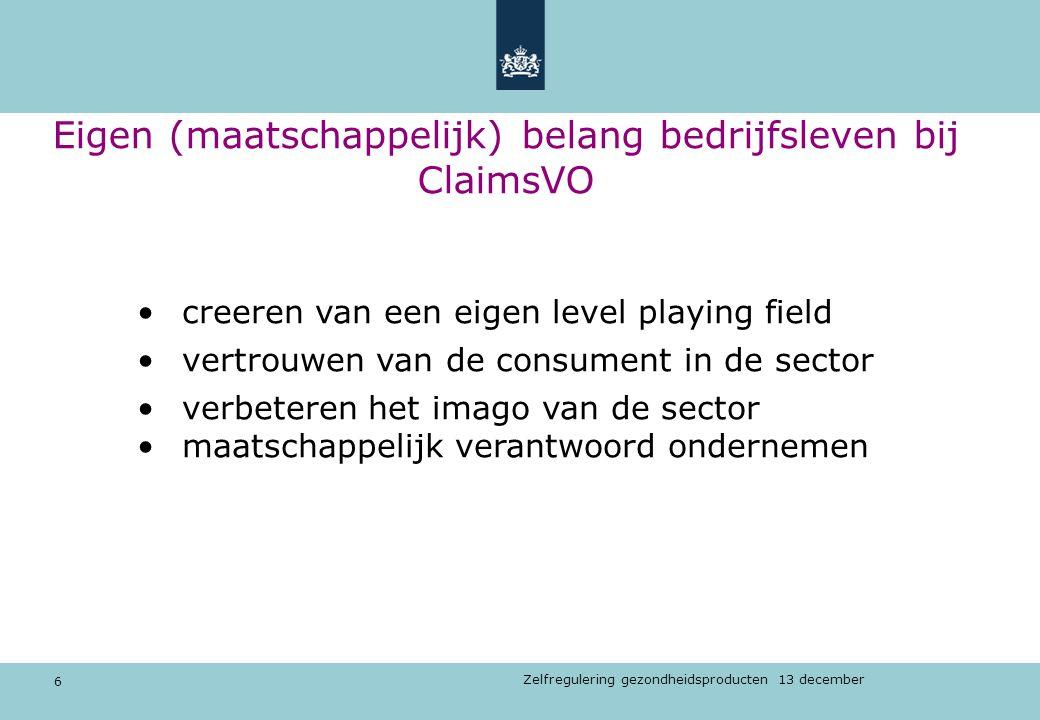 6 Zelfregulering gezondheidsproducten 13 december creeren van een eigen level playing field vertrouwen van de consument in de sector verbeteren het im
