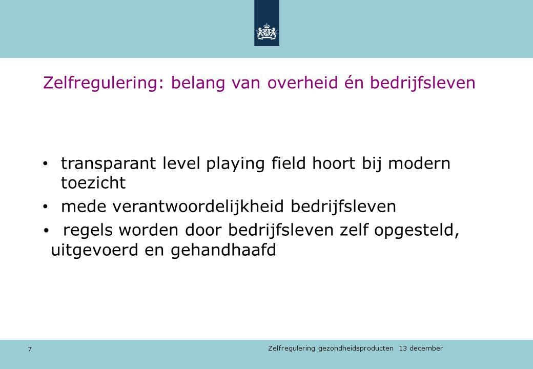 7 Zelfregulering gezondheidsproducten 13 december Zelfregulering: belang van overheid én bedrijfsleven transparant level playing field hoort bij moder