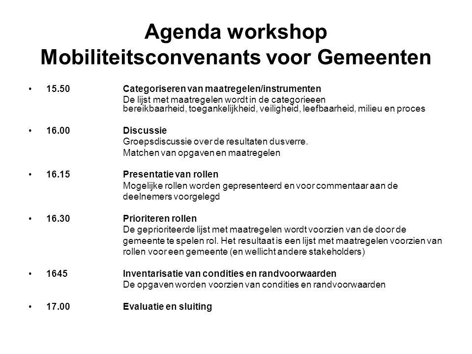 Agenda workshop Mobiliteitsconvenants voor Gemeenten 15.50Categoriseren van maatregelen/instrumenten De lijst met maatregelen wordt in de categorieeen bereikbaarheid, toegankelijkheid, veiligheid, leefbaarheid, milieu en proces 16.00Discussie Groepsdiscussie over de resultaten dusverre.