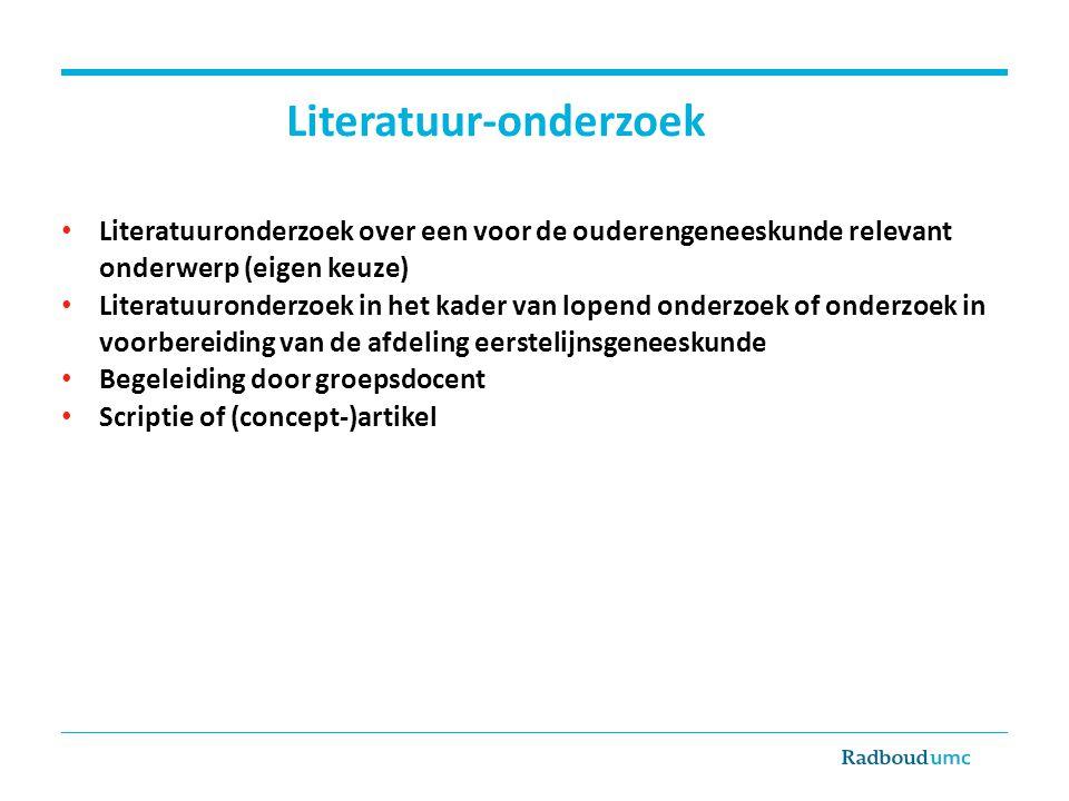 Literatuur-onderzoek Literatuuronderzoek over een voor de ouderengeneeskunde relevant onderwerp (eigen keuze) Literatuuronderzoek in het kader van lop