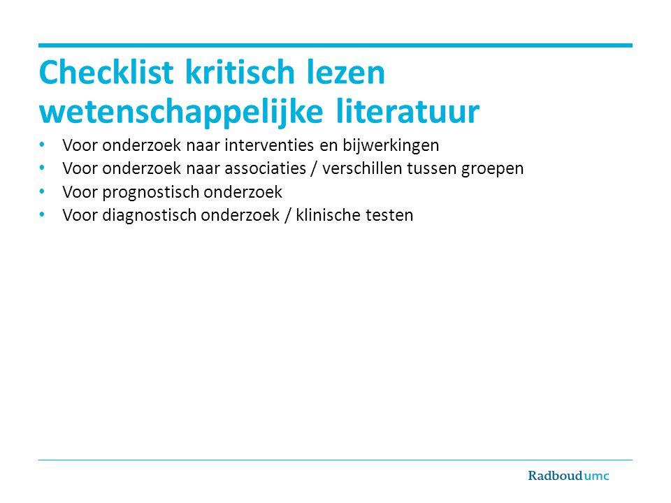 Checklist kritisch lezen wetenschappelijke literatuur Voor onderzoek naar interventies en bijwerkingen Voor onderzoek naar associaties / verschillen t