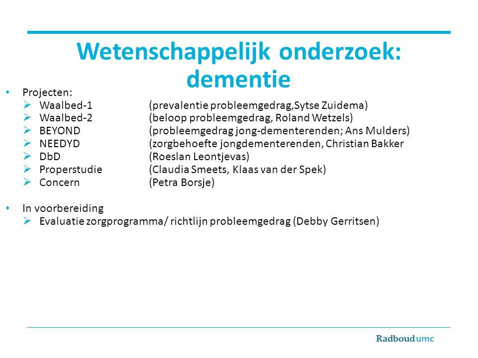 Wetenschappelijk onderzoek: dementie Projecten:  Waalbed-1(prevalentie probleemgedrag,Sytse Zuidema)  Waalbed-2 (beloop probleemgedrag, Roland Wetze