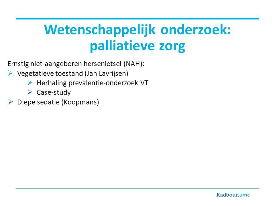 Wetenschappelijk onderzoek: palliatieve zorg Ernstig niet-aangeboren hersenletsel (NAH):  Vegetatieve toestand (Jan Lavrijsen)  Herhaling prevalenti
