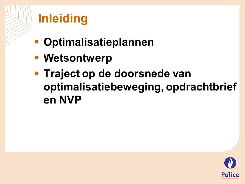 Inleiding  Optimalisatieplannen  Wetsontwerp  Traject op de doorsnede van optimalisatiebeweging, opdrachtbrief en NVP