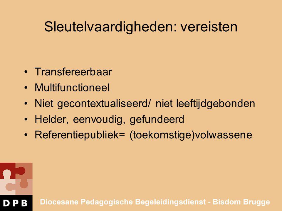 Sleutelvaardigheden: vereisten Transfereerbaar Multifunctioneel Niet gecontextualiseerd/ niet leeftijdgebonden Helder, eenvoudig, gefundeerd Referenti