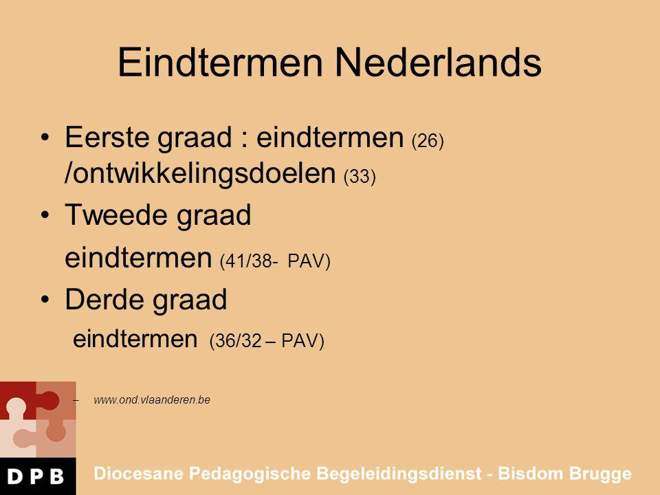 Eindtermen Nederlands Eerste graad : eindtermen (26) /ontwikkelingsdoelen (33) Tweede graad eindtermen (41/38- PAV) Derde graad eindtermen (36/32 – PA
