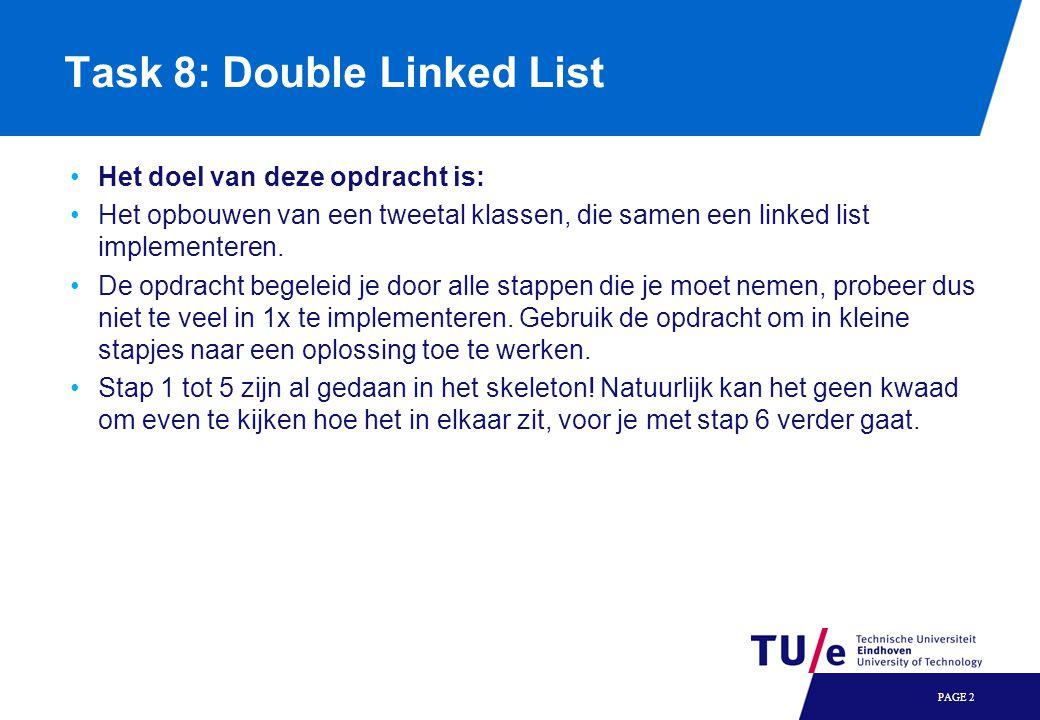 PAGE 2 Task 8: Double Linked List Het doel van deze opdracht is: Het opbouwen van een tweetal klassen, die samen een linked list implementeren.