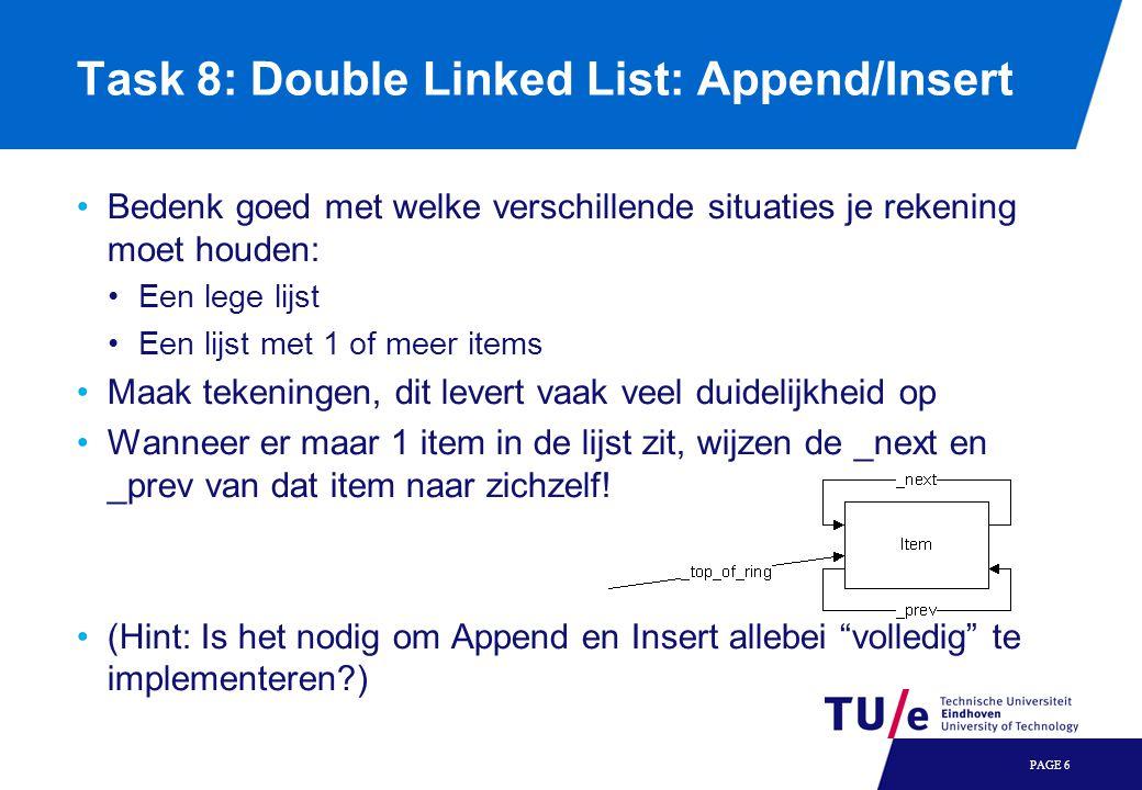 Task 8: Double Linked List: Delete Het deleten van een item kun je zien als het doorknippen van de ring bij de stippellijnen: Er zijn dus 4 pointers die je moet aanpassen Wat gebeurt er als je het _top_of_ring item weggooit.