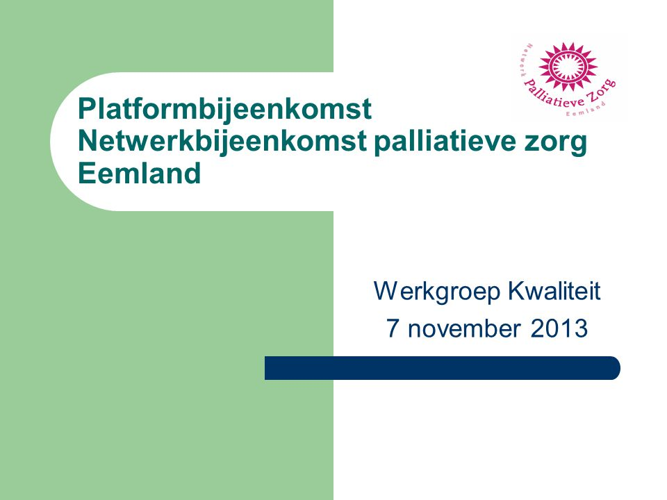 http://www.netwerkpalliatievezorg.nl/eemland/Hulpverleners/Kwaliteit.aspx Kwaliteit Website Kwaliteit AandachtspuntIndicatorMogelijke materialenOrganisatie Palliatieve faseWordt de palliatieve fase gemarkeerd.