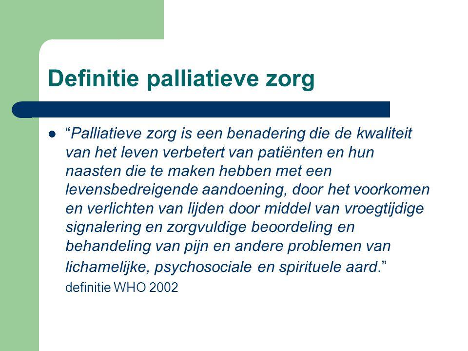 Definitie palliatieve zorg Palliatieve zorg is een benadering die de kwaliteit van het leven verbetert van patiënten en hun naasten die te maken hebben met een levensbedreigende aandoening, door het voorkomen en verlichten van lijden door middel van vroegtijdige signalering en zorgvuldige beoordeling en behandeling van pijn en andere problemen van lichamelijke, psychosociale en spirituele aard. definitie WHO 2002