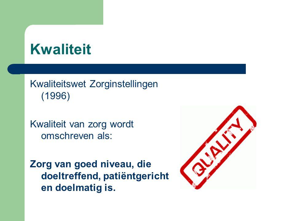 Kwaliteit Kwaliteitswet Zorginstellingen (1996) Kwaliteit van zorg wordt omschreven als: Zorg van goed niveau, die doeltreffend, patiëntgericht en doelmatig is.