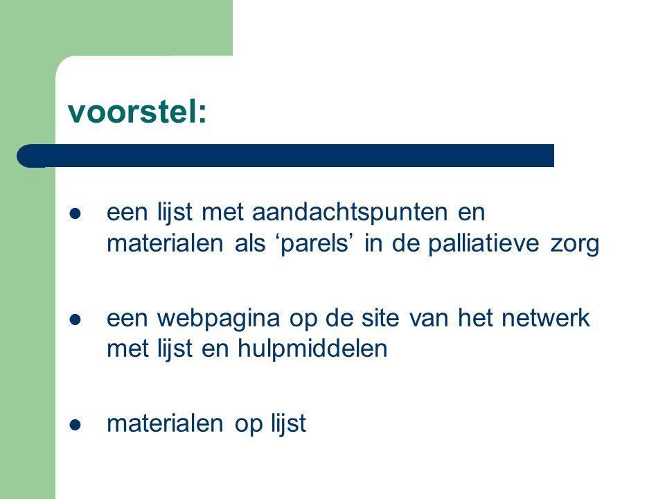 voorstel: een lijst met aandachtspunten en materialen als 'parels' in de palliatieve zorg een webpagina op de site van het netwerk met lijst en hulpmiddelen materialen op lijst