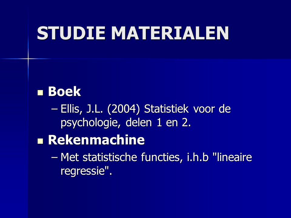 STUDIE MATERIALEN Boek Boek –Ellis, J.L. (2004) Statistiek voor de psychologie, delen 1 en 2.