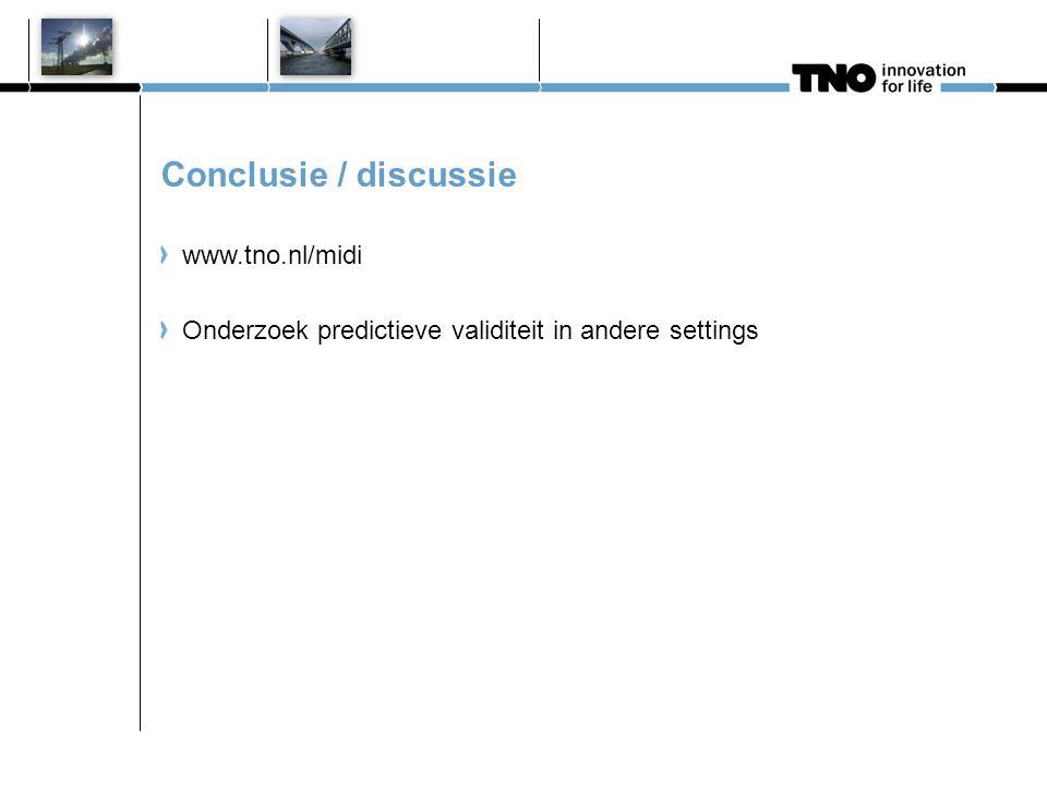 Conclusie / discussie www.tno.nl/midi Onderzoek predictieve validiteit in andere settings