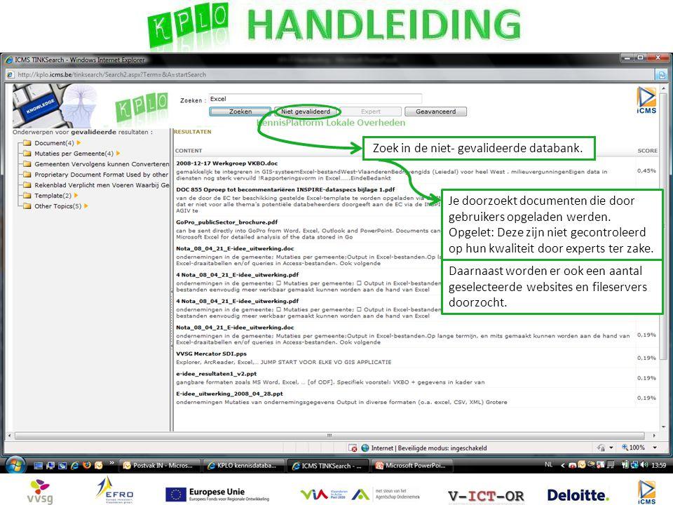 Zoek in de niet- gevalideerde databank. Je doorzoekt documenten die door gebruikers opgeladen werden. Opgelet: Deze zijn niet gecontroleerd op hun kwa