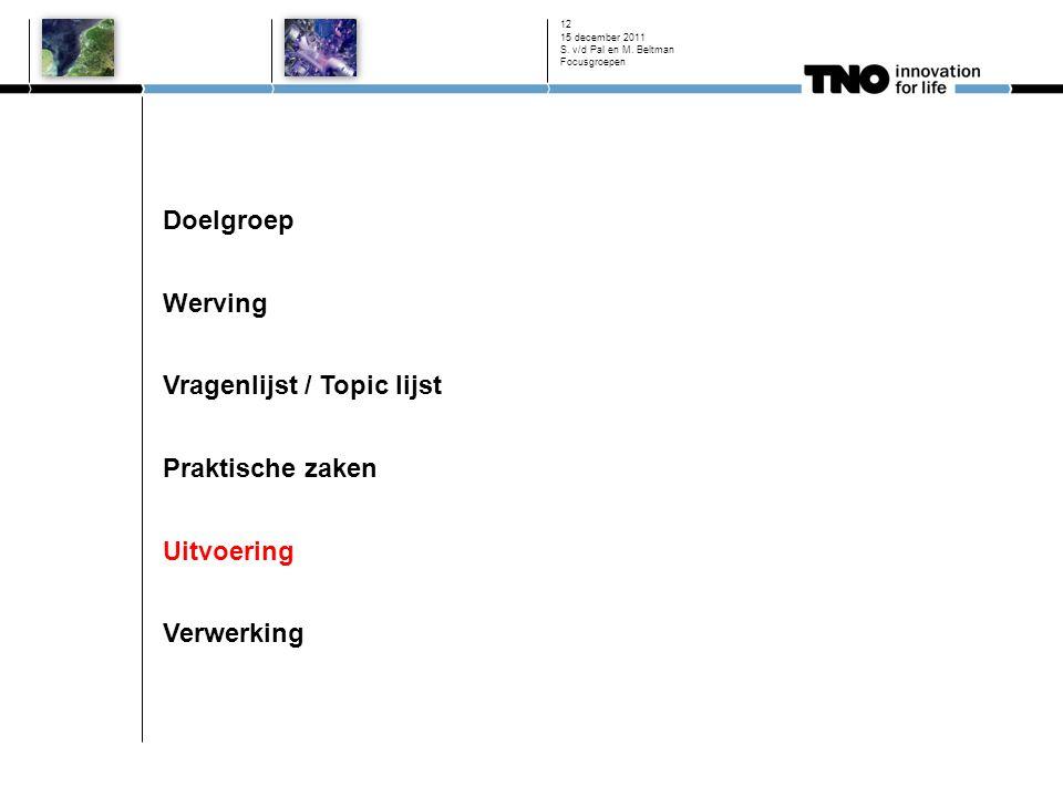 Doelgroep Werving Vragenlijst / Topic lijst Praktische zaken Uitvoering Verwerking 15 december 2011 S. v/d Pal en M. Beltman Focusgroepen 12
