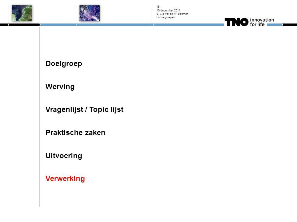 Doelgroep Werving Vragenlijst / Topic lijst Praktische zaken Uitvoering Verwerking 15 december 2011 S. v/d Pal en M. Beltman Focusgroepen 15