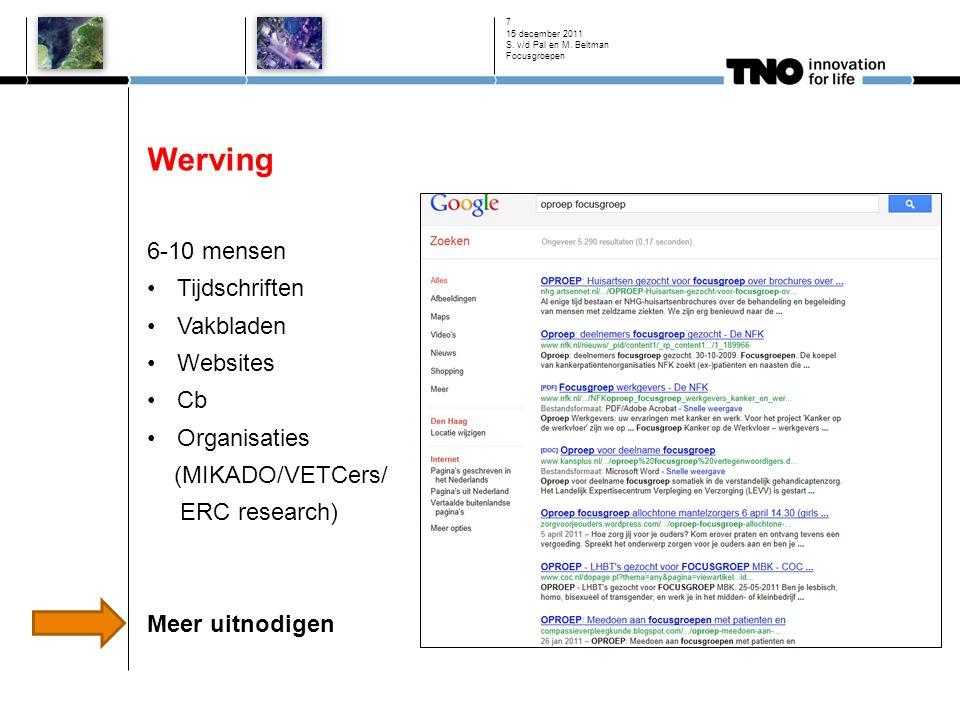Werving 6-10 mensen Tijdschriften Vakbladen Websites Cb Organisaties (MIKADO/VETCers/ ERC research) Meer uitnodigen 15 december 2011 S. v/d Pal en M.