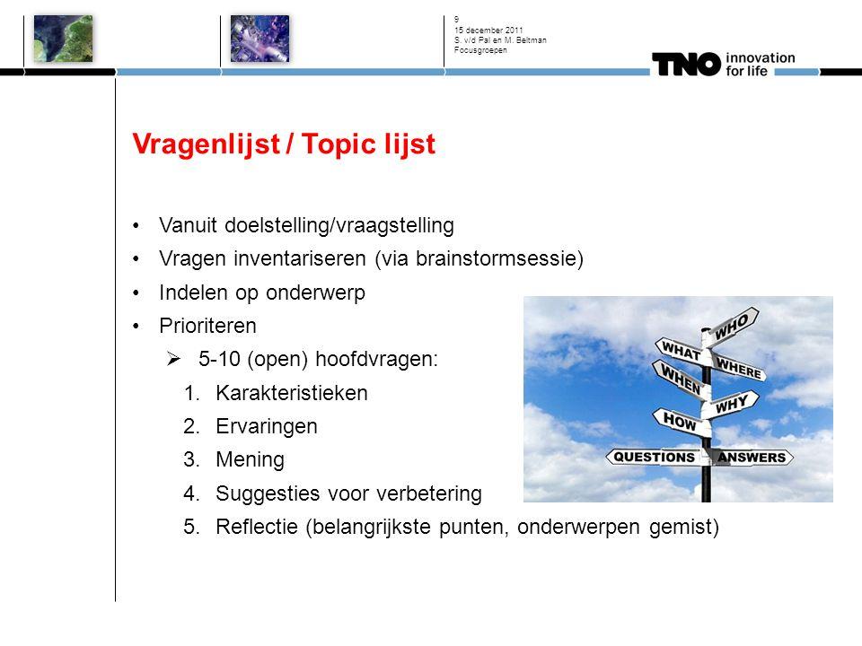 Vragenlijst / Topic lijst Vanuit doelstelling/vraagstelling Vragen inventariseren (via brainstormsessie) Indelen op onderwerp Prioriteren  5-10 (open