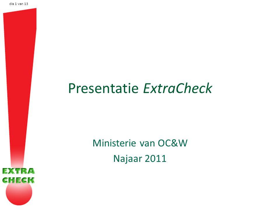 dia 1 van 13 Presentatie ExtraCheck Ministerie van OC&W Najaar 2011