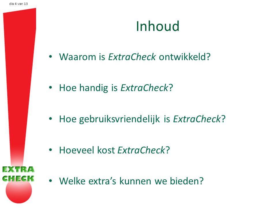 dia 4 van 13 Inhoud Waarom is ExtraCheck ontwikkeld.