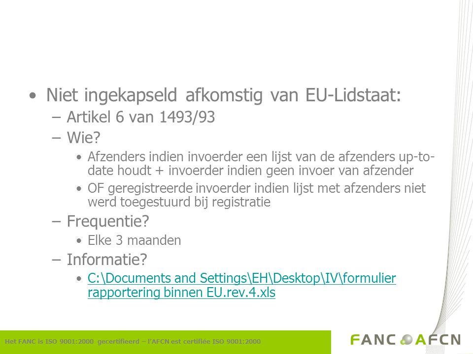 Niet ingekapseld afkomstig van EU-Lidstaat: –Artikel 6 van 1493/93 –Wie? Afzenders indien invoerder een lijst van de afzenders up-to- date houdt + inv