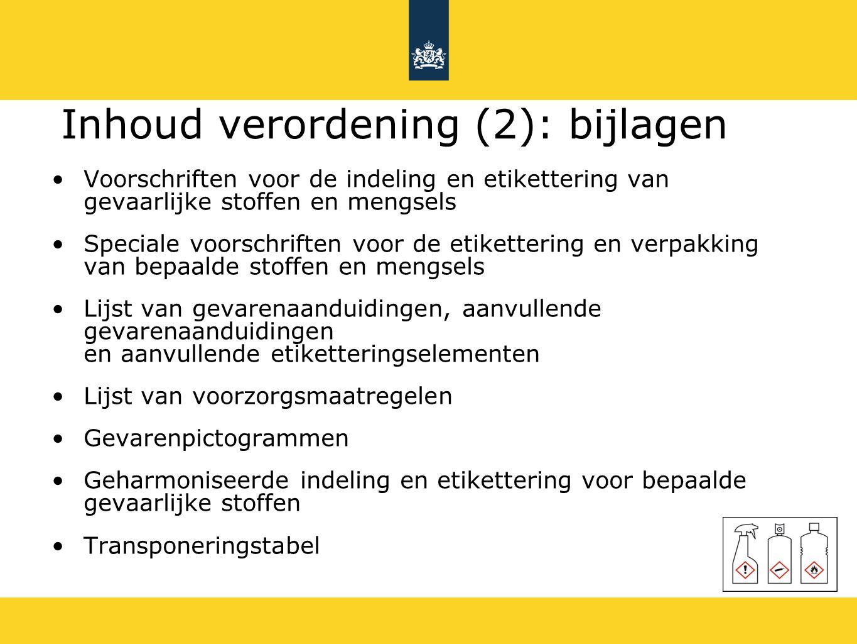 Inhoud verordening (2): bijlagen Voorschriften voor de indeling en etikettering van gevaarlijke stoffen en mengsels Speciale voorschriften voor de eti