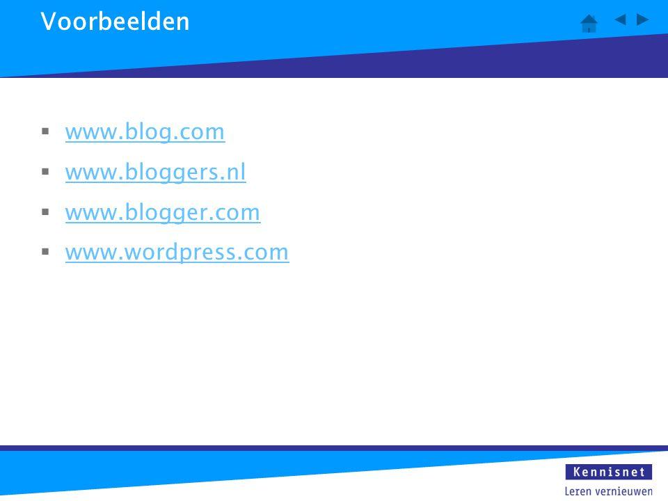 Voorbeelden  www.blog.com www.blog.com  www.bloggers.nl www.bloggers.nl  www.blogger.com www.blogger.com  www.wordpress.com www.wordpress.com