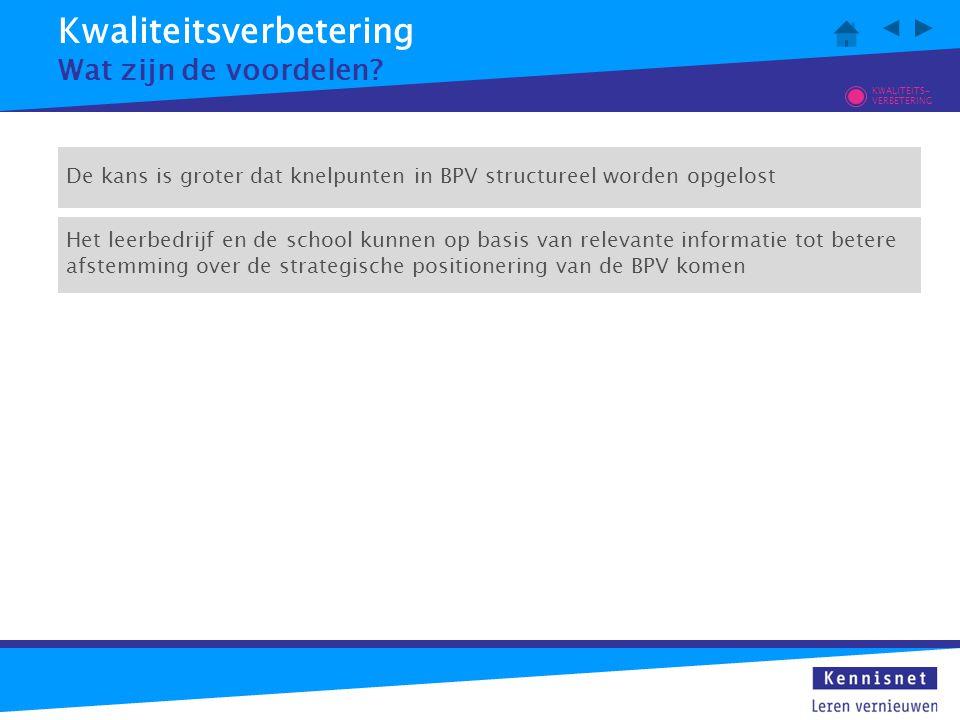 De kans is groter dat knelpunten in BPV structureel worden opgelost Kwaliteitsverbetering Wat zijn de voordelen? Het leerbedrijf en de school kunnen o