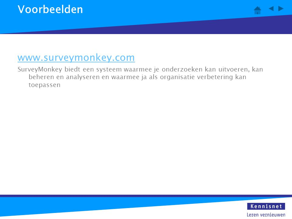 Voorbeelden www.surveymonkey.com SurveyMonkey biedt een systeem waarmee je onderzoeken kan uitvoeren, kan beheren en analyseren en waarmee ja als orga