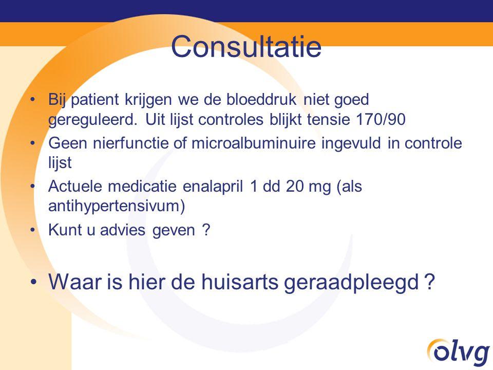 Consultatie Bij patient krijgen we de bloeddruk niet goed gereguleerd.