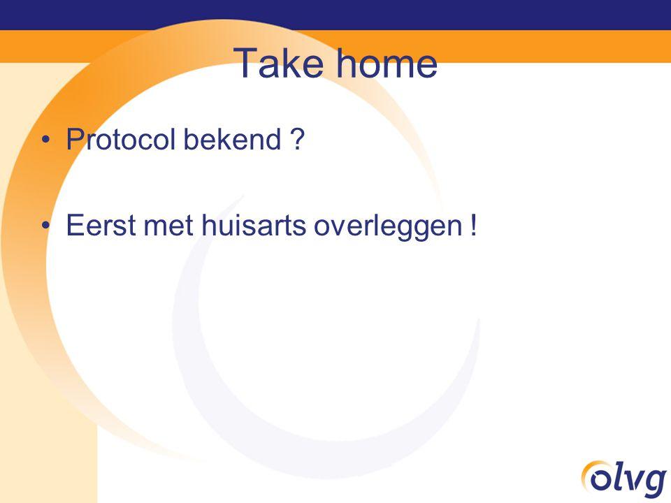 Take home Protocol bekend ? Eerst met huisarts overleggen !