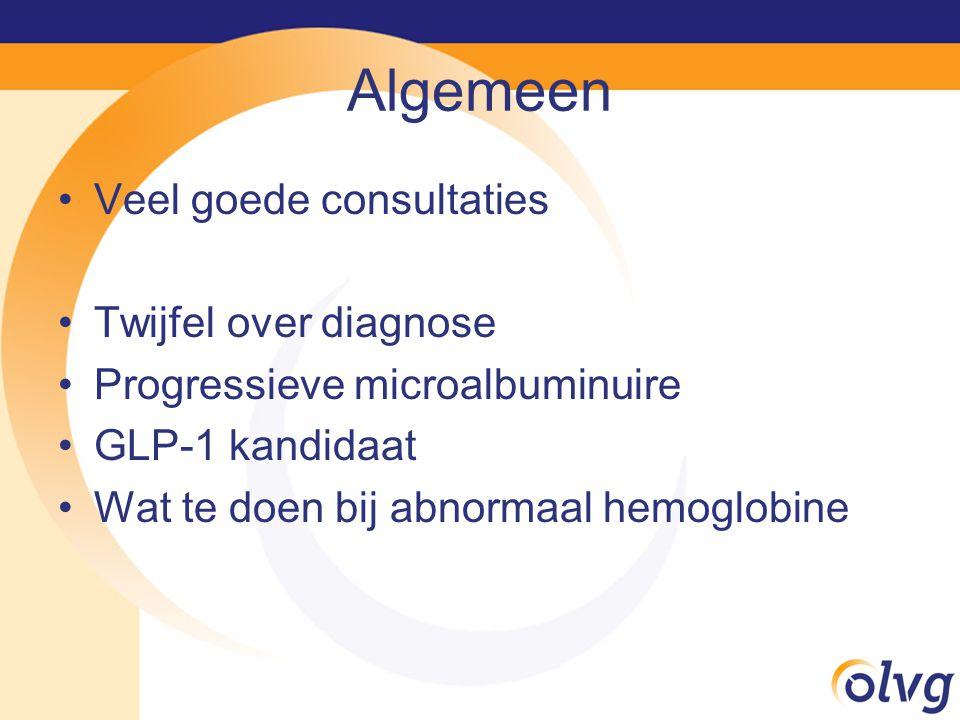 Algemeen Veel goede consultaties Twijfel over diagnose Progressieve microalbuminuire GLP-1 kandidaat Wat te doen bij abnormaal hemoglobine