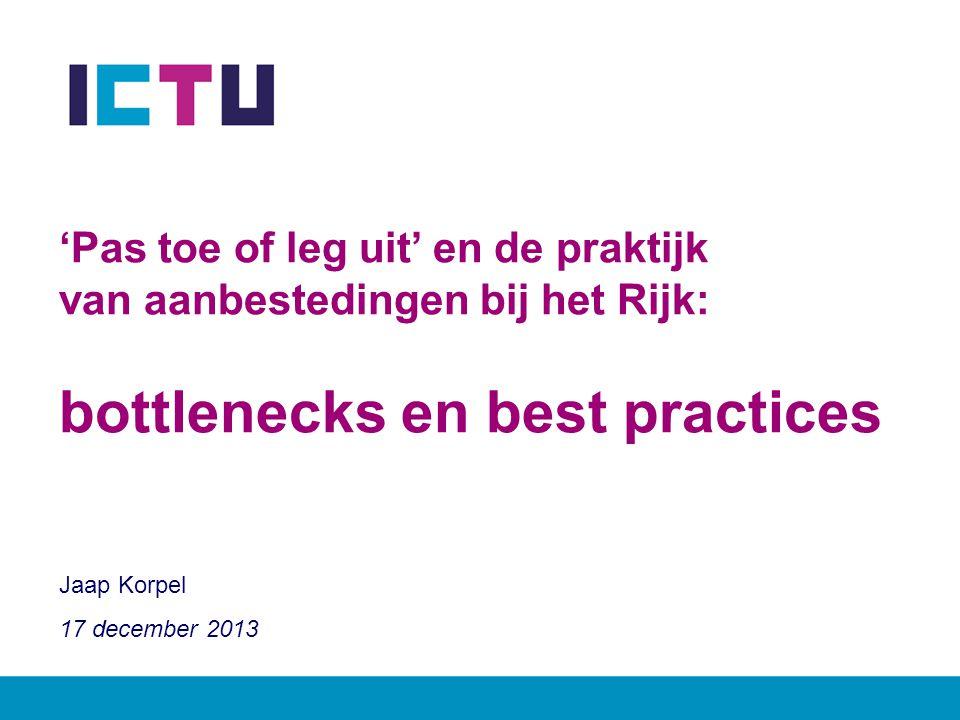 'Pas toe of leg uit' en de praktijk van aanbestedingen bij het Rijk: bottlenecks en best practices Naam programma/afdeling/presentator Jaap Korpel 17 december 2013