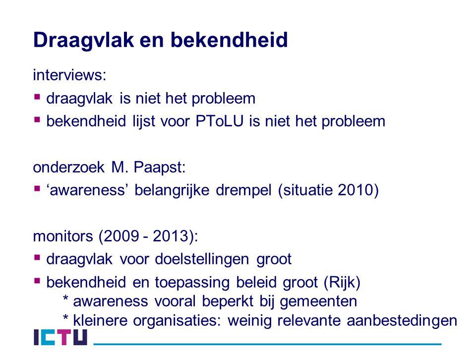 Draagvlak en bekendheid interviews:  draagvlak is niet het probleem  bekendheid lijst voor PToLU is niet het probleem onderzoek M.